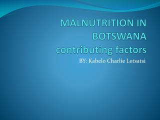 MALNUTRITION IN BOTSWANA contributing factors
