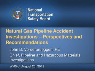 Natural Gas Pipeline Accident Investigations – Perspectives and Recommendations