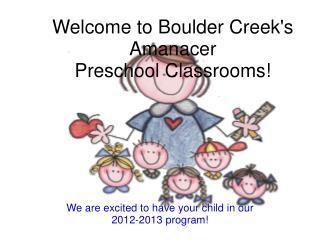 Welcome to Boulder Creek's Amanacer Preschool Classrooms!