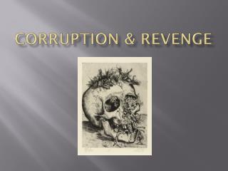 CORRUPTION & REVENGE