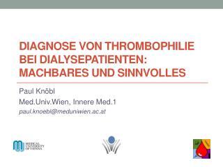 Diagnose von  Thrombophilie  bei Dialysepatienten: Machbares und  Sinnvolles