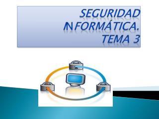 Seguridad I n form�tica. Tema 3