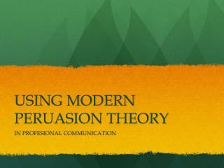 USING MODERN PERUASION THEORY