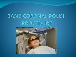 BASIC CORONAL POLISH PROCEDURE