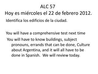 ALC 57  Hoy  es mi�rcoles  el 22 de  febrero  2012.