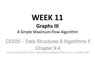 WEEK 11 Graphs III A Simple Maximum-Flow Algorithm