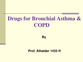 Drugs for Bronchial Asthma & COPD By  Prof.  Alhaider  1433 H