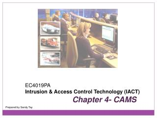 EC4019PA Intrusion  & Access Control  Technology (IACT) Chapter 4- CAMS