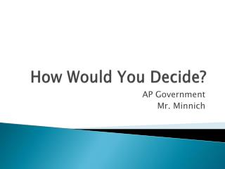 How Would You Decide?