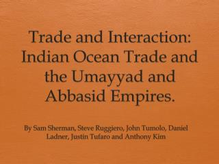 Trade and Interaction: Indian Ocean Trade and the Umayyad and Abbasid Empires.