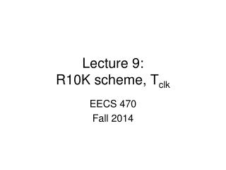 Lecture 9: R10K scheme,  T clk