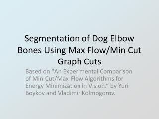 Segmentation of Dog Elbow Bones Using Max Flow/Min Cut Graph Cuts