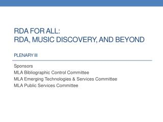 RDA for all: Rda , Music discovery, and beyond Plenary III