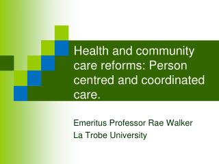 Health and community care reforms: Person centred and coordinated care.