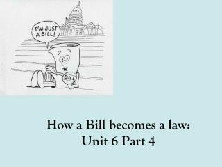 How a Bill becomes a law: Unit  6 Part 4