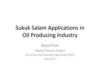 Sukuk Salam Applications in  Oil Producing Industry