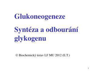 G lukoneoge ne ze S ynt é za  a odbourání  glykogenu