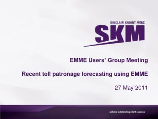 EMME Users' Group Meeting Recent t oll patronage forecasting using EMME 27 May 2011