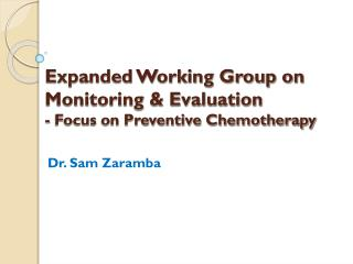 Expanded Working Group on  Monitoring & Evaluation  - Focus on Preventive Chemotherapy