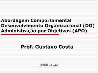 Abordagem Comportamental Desenvolvimento Organizacional DO Administra  o por Objetivos APO