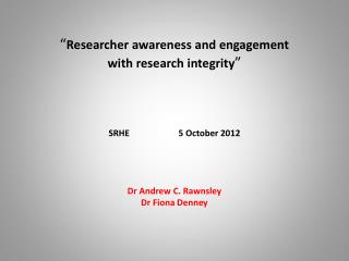 """"""" Researcher awareness and engagement  with research integrity """" SRHE 5 October 2012"""
