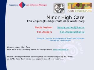 Context minor High Care Deze minor is een verdieping binnen de landelijke HBO-V  www.kiesopmaat.nl