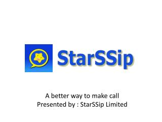 A better way to make  call Presented by :  StarSSip  Limited