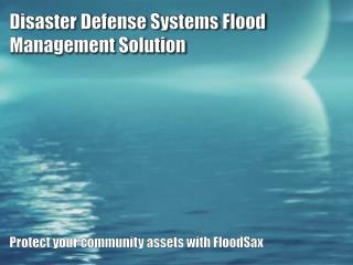 Disaster Defense Systems Flood Management Solution