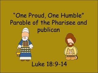 """One Proud, One Humble"" Parable of the Pharisee and publican"