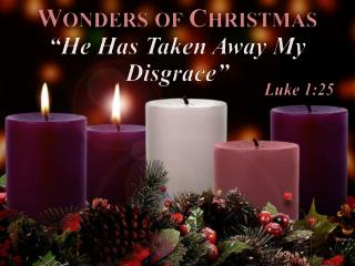"Wonders of Christmas ""He Has Taken Away My Disgrace"""
