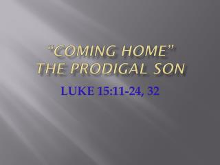 """""""Coming Home""""          The Prodigal Son"""