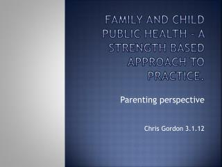 Family and Child Public  Health - A  strength based approach to practice .