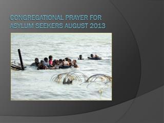 Congregational Prayer  for  Asylum Seekers August  2013