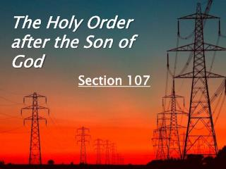 The Holy Order after the Son of God Section  107