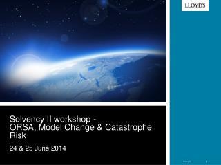 Solvency II workshop -  ORSA, Model Change & Catastrophe Risk