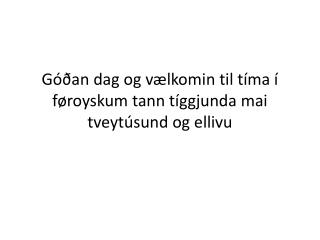 Góðan dag og vælkomin til tíma í føroyskum tann tíggjunda mai tveytúsund og ellivu