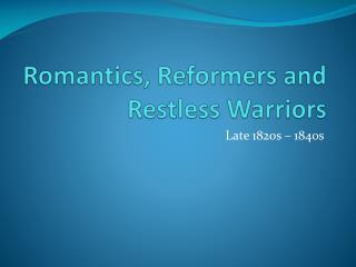 Romantics, Reformers and Restless Warriors