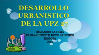 DESARROLLO  URBANISTICO  DE  LA UPZ 27