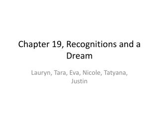 Chapter 19, Recognitions and a Dream