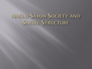 Anglo-Saxon  Society and Social Structure