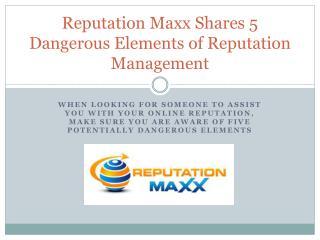 Reputation Maxx Shares 5 Dangerous Elements of Reputation Ma