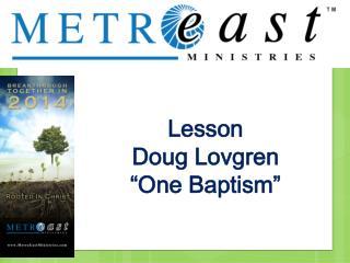 "Lesson Doug  Lovgren ""One Baptism"""