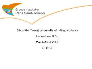 S curit  Transfusionnelle et H movigilance   Formation IFSI  Mars-Avril 2008  GHPSJ