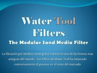 Water Tool Filters The Modular Sand Media Filter