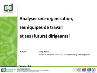 Analyser une organisation , ses équipes  de  travail et  ses  ( futurs )  dirigeants !