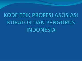 KODE ETIK PROFESI ASOSIASI KURATOR DAN PENGURUS INDONESIA