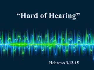 """Hard of Hearing"""