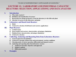 An ounce of careful plant design is worth ten pounds of reconstruction.  LECTURE 12:  LABORATORY AND INDUSTRIAL CATALYTI