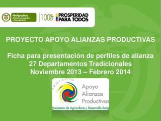 PROYECTO APOYO ALIANZAS PRODUCTIVAS Ficha para presentación de perfiles de  alianza