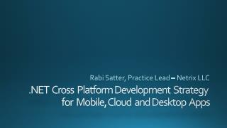 .NET   Cross  Platform  Development   Strategy  for  Mobile , Cloud   and  Desktop   Apps